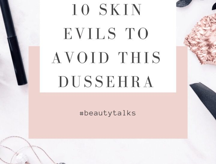 10 Skin Evils To Avoid This Dussehra